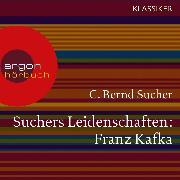 Cover-Bild zu Suchers Leidenschaften: Franz Kafka - Eine Einführung in Leben und Werk (Feature) (Audio Download) von Sucher, C. Bernd