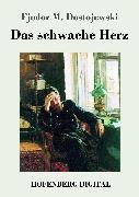 Cover-Bild zu Fjodor M. Dostojewski: Das schwache Herz (eBook)