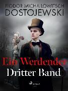 Cover-Bild zu Dostojewski, Fjodor M: Ein Werdender - Dritter Band (eBook)