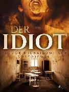 Cover-Bild zu Dostojewski, Fjodor M: Der Idiot (eBook)