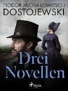 Cover-Bild zu Dostojewski, Fjodor M: Drei Novellen (eBook)