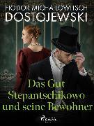 Cover-Bild zu Dostojewski, Fjodor M: Das Gut Stepantschikowo und seine Bewohner (eBook)