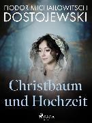 Cover-Bild zu Dostojewski, Fjodor M: Christbaum und Hochzeit (eBook)