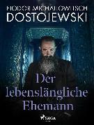 Cover-Bild zu Dostojewski, Fjodor M: Der lebenslängliche Ehemann (eBook)