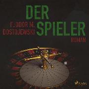 Cover-Bild zu Dostojewski, Fjodor M.: Der Spieler (Ungekürzt) (Audio Download)