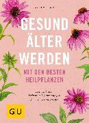 Cover-Bild zu Siewert, Aruna M.: Gesund älter werden mit den besten Heilpflanzen (eBook)