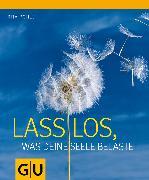 Cover-Bild zu Pohle, Rita: Lass los, was Deine Seele belastet (eBook)