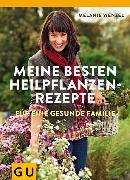 Cover-Bild zu Wenzel, Melanie: Meine besten Heilpflanzenrezepte für eine gesunde Familie (eBook)