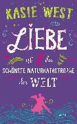 Cover-Bild zu West, Kasie: Liebe ist die schönste Naturkatastrophe der Welt (eBook)