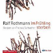 Cover-Bild zu Rothmann, Ralf: Im Frühling sterben (Audio Download)