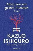 Cover-Bild zu Ishiguro, Kazuo: Alles, was wir geben mussten (eBook)