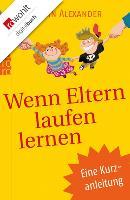 Cover-Bild zu Alexander, Robin: Wenn Eltern laufen lernen (eBook)