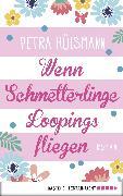 Cover-Bild zu Wenn Schmetterlinge Loopings fliegen (eBook) von Hülsmann, Petra