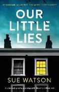 Cover-Bild zu Our Little Lies: An absolutely gripping psychological thriller with a brilliant twist von Watson, Sue