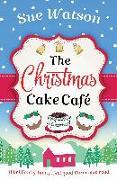 Cover-Bild zu The Christmas Cake Cafe: A brilliantly funny feel good Christmas read von Watson, Sue