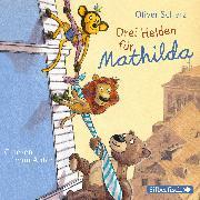 Cover-Bild zu Drei Helden für Mathilda von Scherz, Oliver