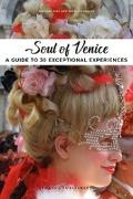 Cover-Bild zu Soul of Venice: A Guide to 30 Exceptional Experiences
