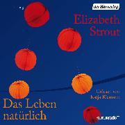 Cover-Bild zu Das Leben natürlich (Audio Download) von Strout, Elizabeth