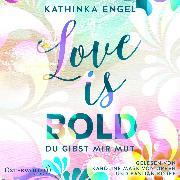 Cover-Bild zu Love Is Bold - Du gibst mir Mut (Love-Is-Reihe 2) (Audio Download) von Engel, Kathinka