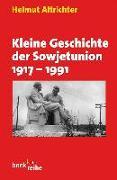 Cover-Bild zu Kleine Geschichte der Sowjetunion 1917-1991 von Altrichter, Helmut
