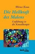 Cover-Bild zu Die Heilkraft des Malens von Kraus, Werner (Hrsg.)