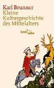 Cover-Bild zu Kleine Kulturgeschichte des Mittelalters von Brunner, Karl