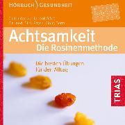 Cover-Bild zu Achtsamkeit. Die Rosinenmethode (Hörbuch) (Audio Download) von Derra, Claus
