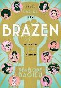 Cover-Bild zu Bagieu, Pénélope: Brazen: Rebel Ladies Who Rocked the World