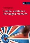 Cover-Bild zu Lernen, verstehen, Prüfungen meistern von Schott, Franz