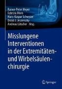Cover-Bild zu Misslungene Interventionen in der Extremitäten- und Wirbelsäulenchirurgie von Meyer, Rainer-Peter (Hrsg.)