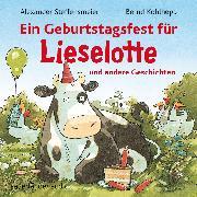Cover-Bild zu Ein Geburtstagsfest für Lieselotte und andere Geschichten (Ungekürzte Lesung mit Musik) (Audio Download) von Steffensmeier, Alexander