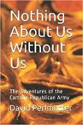 Cover-Bild zu Nothing About Us Without Us: The Adventure Of The Cartoon Republican Army (eBook) von Perlmutter, David
