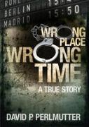 Cover-Bild zu WRONG PLACE WRONG TIME (eBook) von Perlmutter, David P