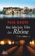 Cover-Bild zu Grote, Paul: Am falschen Ufer der Rhône