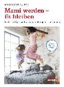 Cover-Bild zu Mami werden - fit bleiben (eBook) von Botta, Marianne