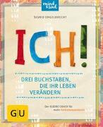Cover-Bild zu ICH! Drei Buchstaben, die Ihr Leben verändern von Engelbrecht, Sigrid