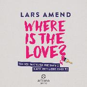 Cover-Bild zu Where is the Love? (Audio Download) von Amend, Lars