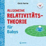 Cover-Bild zu Baby-Universität - Allgemeine Relativitätstheorie für Babys von Ferrie, Chris
