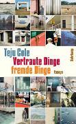 Cover-Bild zu Cole, Teju: Vertraute Dinge, fremde Dinge