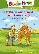 Cover-Bild zu Bildermaus - Willst du mein Freund sein, kleines Pony? (eBook) von Moser, Annette