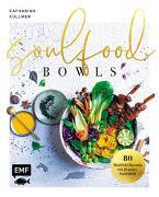 Soulfood Bowls - 80 Wohlfühl-Rezepte mit Aromenfeuerwerk von Küllmer, Katharina