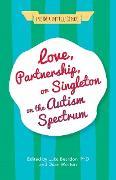 Cover-Bild zu Beardon, Luke (Hrsg.): Love, Partnership, or Singleton on the Autism Spectrum (eBook)