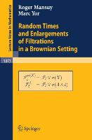 Cover-Bild zu Random Times and Enlargements of Filtrations in a Brownian Setting von Mansuy, Roger