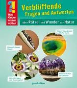 Cover-Bild zu gondolino Wissen und Können (Hrsg.): Was Kinder wissen wollen: Verblüffende Fragen und Antworten über Rätsel und Wunder der Natur
