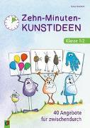 Cover-Bild zu Brockers, Sonja: Zehn-Minuten-Kunstideen - Klasse 1/2