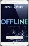 Cover-Bild zu Strobel, Arno: Offline - Du wolltest nicht erreichbar sein. Jetzt sitzt du in der Falle (eBook)