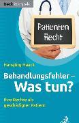 Cover-Bild zu Behandlungsfehler - was tun? von Haack, Hansjörg