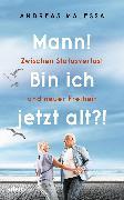 Mann! Bin ich jetzt alt?! (eBook) von Malessa, Andreas