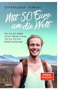 Mit 50 Euro um die Welt von Schacht, Christopher