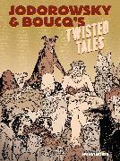 Cover-Bild zu Jodorowsky, Alejandro: Jodorowsky & Boucq's Twisted Tales